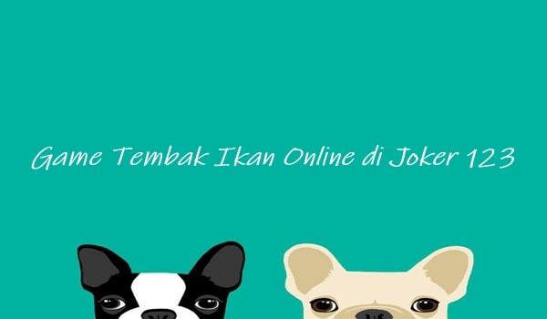 Game Tembak Ikan Online di Joker 123