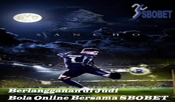 Berlangganan di Judi Bola Online Bersama SBOBET