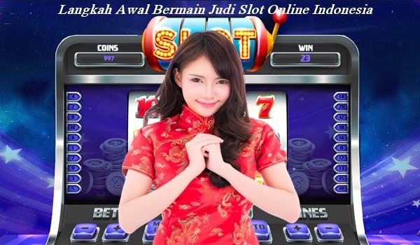 Langkah Awal Bermain Judi Slot Online Indonesia